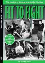 Fit to Fight. The manual of Intense training for Combat
