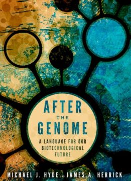 Download ebook After the Genome: A Language for Our Biotechnological Future