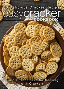 Download ebook Easy Cracker Cookbook: 50 Delicious Cracker Recipes; Simple Techniques for Cooking with Crackers