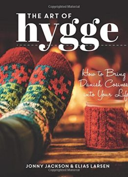 Download ebook The Art of Hygge: How to Bring Danish Cosiness Into Your Life