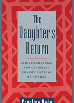 Download The Daughter's Return: African-American & Caribbean Women's Fictions of History