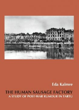 Download ebook The Human Sausage Factory: A Study of Post-War Rumour in Tartu