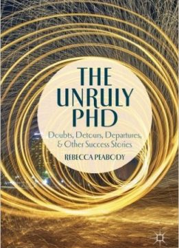 Download ebook The Unruly PhD: Doubts, Detours, Departures, & Other Success Stories
