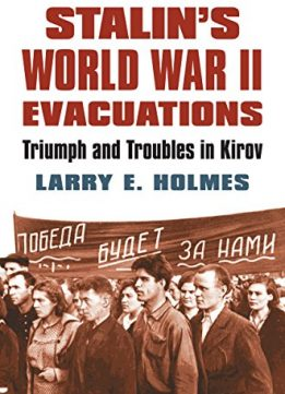 Download Stalin's World War II Evacuations: Triumph & Troubles in Kirov