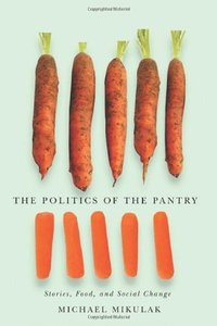 Download ebook The Politics of the Pantry: Stories, Food, & Social Change