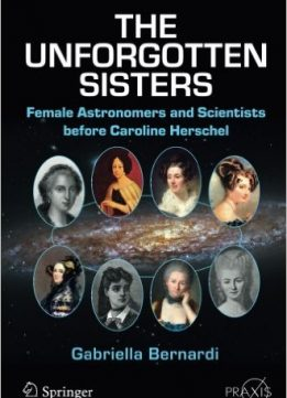 Download The Unforgotten Sisters: Female Astronomers & Scientists before Caroline Herschel