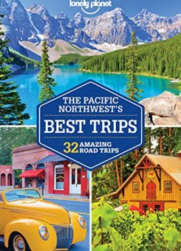 Download ebook Lonely Planet Pacific Northwest's Best Trips