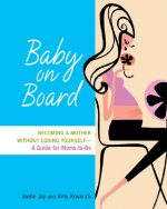 Baby on Board: Becoming a Mother without Losing Yourself-A Guide for Moms-to-Be