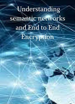 Download Understanding semantic networks & End to End Encryption