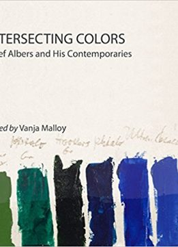 Download ebook Intersecting Colors: Josef Albers & His Contemporaries