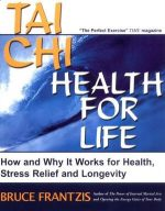 Tai Chi. Health for Life. Why It Works for Health, Stress Relief and Longevity