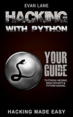 Hacking with Python: Beginner's Guide to Ethical Hacking, Basic Security, Penetration Testing, and Python Hacking