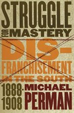 Struggle for Mastery: Disfranchisement in the South, 1888-1908