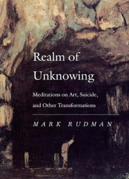 Download ebook Realm of Unknowing: Meditations on Art, Suicide, & Other Transformations