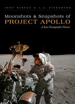 Download Moonshots & Snapshots of Project Apollo: A Rare Photographic History