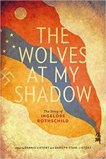 The Wolves at My Shadow: The Story of Ingelore Rothschild