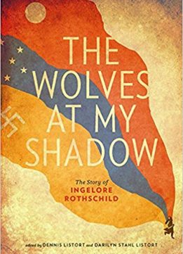 Download The Wolves at My Shadow: The Story of Ingelore Rothschild