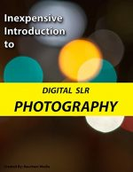 Inexpensive Introduction to Digital SLR Photography