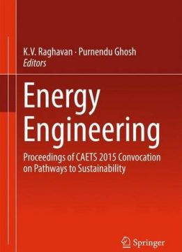 Download ebook Energy Engineering: Proceedings of CAETS 2015 Convocation on Pathways to Sustainability
