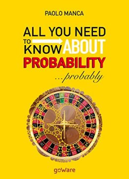 Download ebook All you need to know about probability... probably