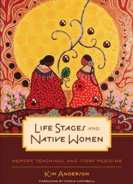Download ebook Life Stages & Native Women: Memory, Teachings, & Story Medicine