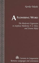 A Flowering Word: The Modernist Expression in Stéphane Mallarmé, T. S. Eliot, and Yosano Akiko