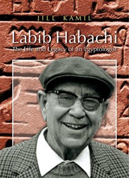 Download ebook Labib Habachi: The Life & Legacy of an Egyptologist
