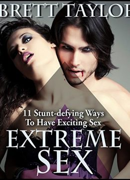 Download ebook Extreme Sex: 11 Stunt-defying Ways To Have Exciting Sex