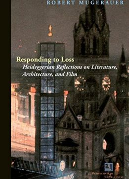 Download ebook Responding to Loss: Heideggerian Reflections on Literature, Architecture, & Film