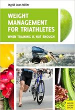 Weight Management for Triathletes: When Training is Not Enough, 2nd edition