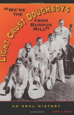 """""""We're the Light Crust Doughboys from Burrus Mill"""": An Oral History"""