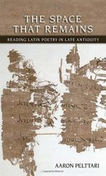 The Space That Remains: Reading Latin Poetry in Late Antiquity