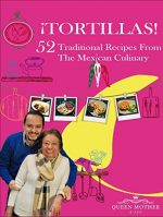 ¡TORTILLAS! 52 Traditional Recipes From The Mexican Culinary