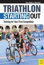 Triathlon: Starting Out: Training for Your First Competition, 3rd edition