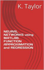 NEURAL NETWORKS using MATLAB. FUNCTION APPROXIMATION and REGRESSION