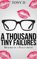 A Thousand Tiny Failures: Memoirs of a Pickup Artist