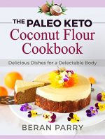 Paleo Diet: The Paleo Keto Coconut Flour Cookbook, Delicious Dishes for a Delectable Body