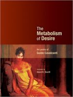 The Metabolism of Desire: The Poetry of Guido Cavalcanti (Mingling Voices)