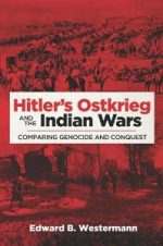 Hitler's Ostkrieg and the Indian Wars : Comparing Genocide and Conquest