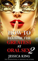 How to Become the Greatest at Oral Sex 2: The Practical Guide