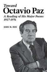 Toward Octavio Paz: A Reading of His Major Poems, 1957–1976