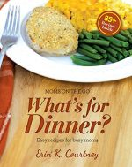 What's For Dinner?: Easy Recipes for Busy Moms