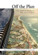 Off the Plan : The Urbanisation of the Gold Coast