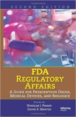 FDA Regulatory Affairs: A Guide for Prescription Drugs, Medical Devices, and Biologics, 2nd Edition