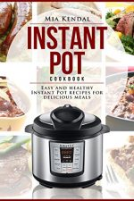 Instant Pot Cookbook.: Easy and Healthy Instant Pot recipes for delicious meals