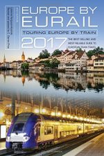 Europe by Eurail 2017: Touring Europe by Train