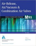 Air-Release, Air/Vacuum & Combination Air Valves (M51): AWWA Manual of Water Supply Practice