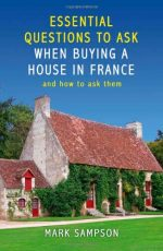 Essential Questions to Ask Yourself When Buying a House in France: And How to Ask Them