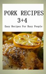 PORK Recipes 3+4 : Easy Recipes For Busy People