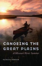Canoeing the Great Plains : A Missouri River Summer